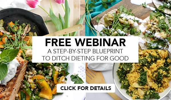 Free Webinar! A Step-by-Step Blueprint to Ditch Dieting For Good