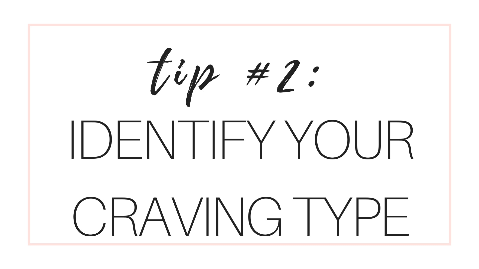 Manage Cravings Tip #2: Identify Your Craving Type