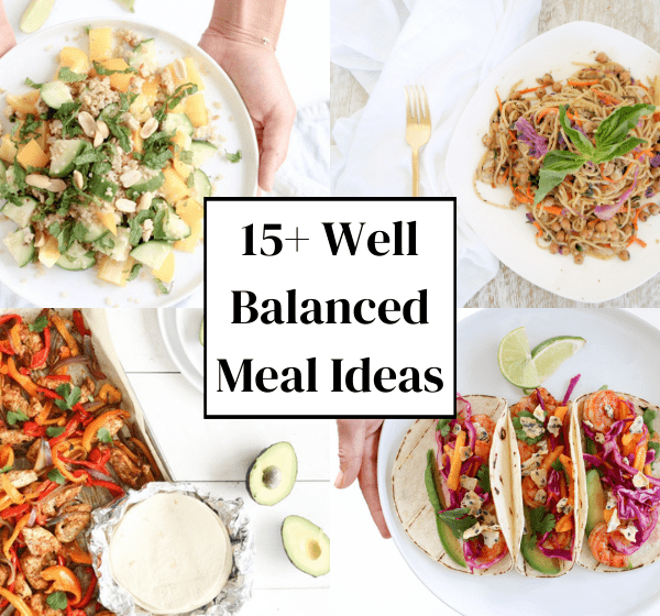 15+ Well Balanced Meal Ideas