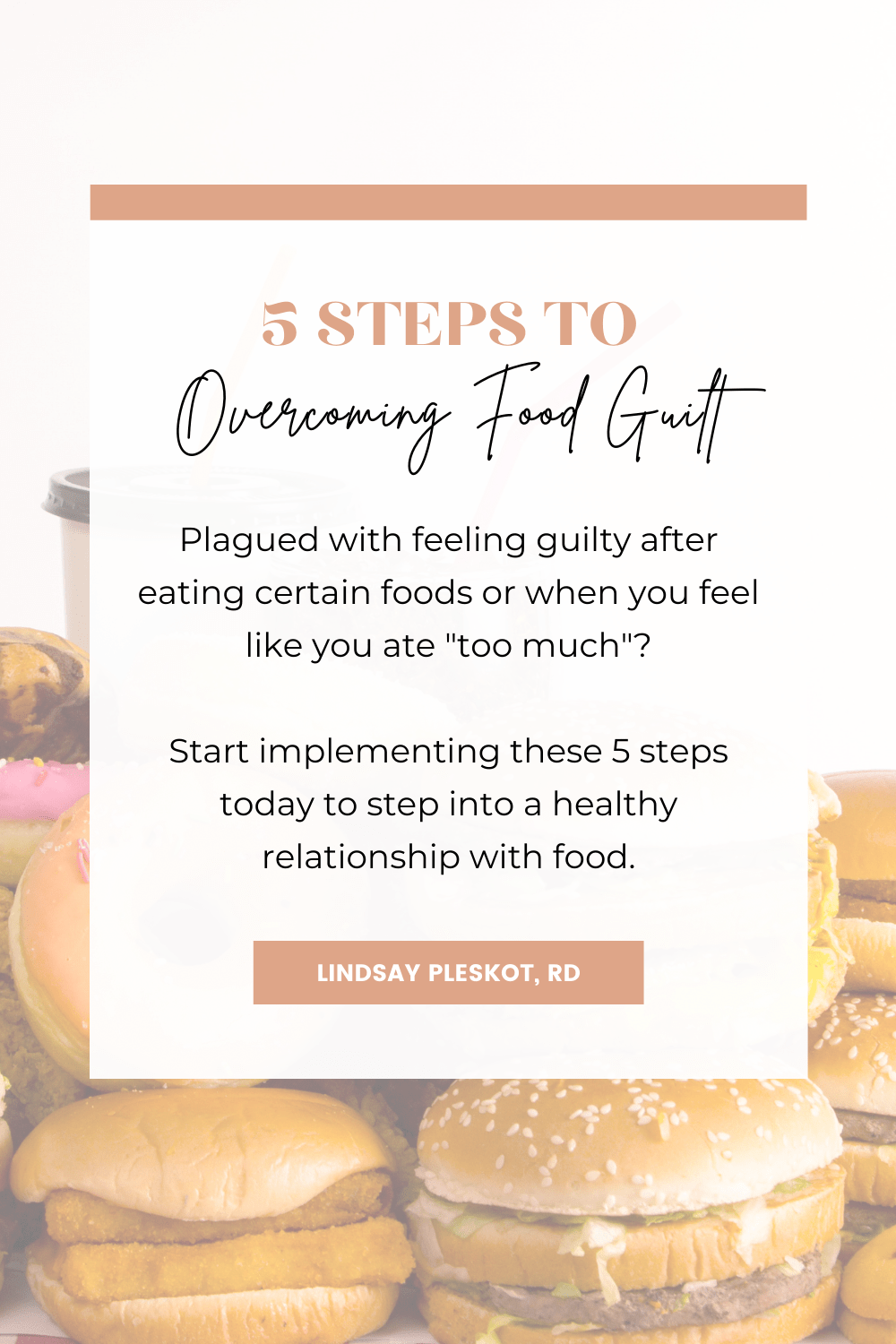 Plagued with feeling guilty after eating? Dietitian Lindsay Pleskot shares her 5 steps to overcome food guilt and shame